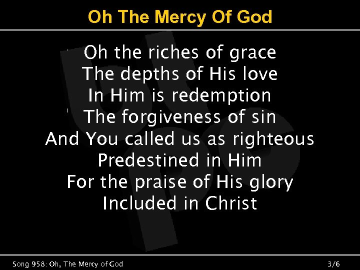 Oh The Mercy Of God Oh the riches of grace The depths of His
