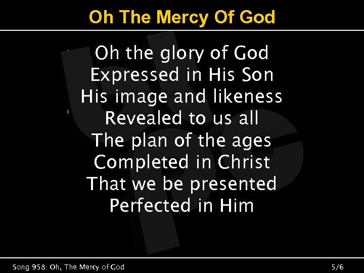 Oh The Mercy Of God Oh the glory of God Expressed in His Son