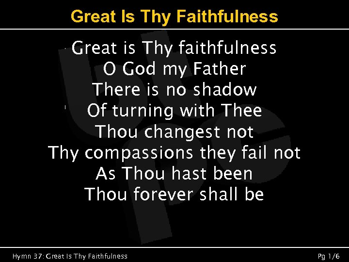 Great Is Thy Faithfulness Great is Thy faithfulness O God my Father There is