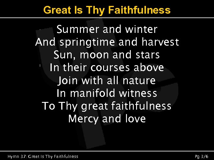 Great Is Thy Faithfulness Summer and winter And springtime and harvest Sun, moon and