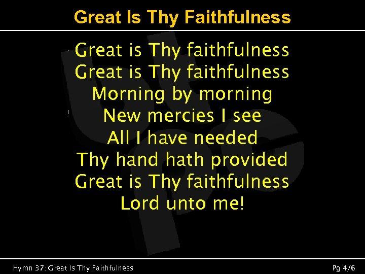 Great Is Thy Faithfulness Great is Thy faithfulness Morning by morning New mercies I