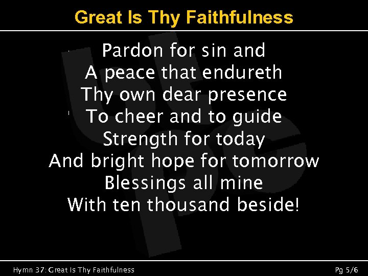 Great Is Thy Faithfulness Pardon for sin and A peace that endureth Thy own