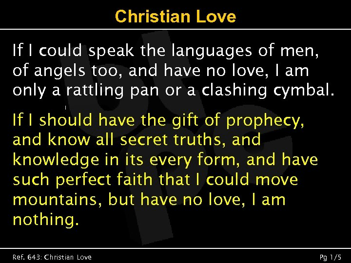 Christian Love If I could speak the languages of men, of angels too, and