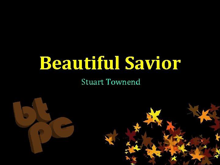 Beautiful Savior Stuart Townend