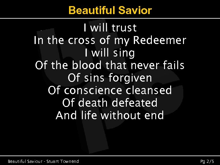 Beautiful Savior I will trust In the cross of my Redeemer I will sing