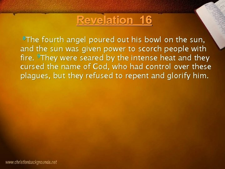 Revelation 16 8 The fourth angel poured out his bowl on the sun, and