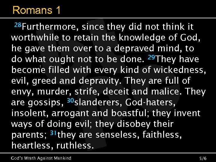 Romans 1 28 Furthermore, since they did not think it worthwhile to retain the