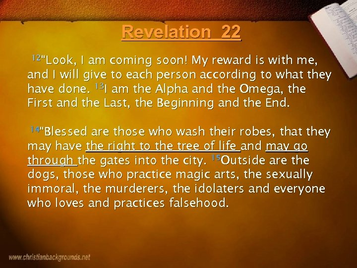 """Revelation 22 12""""Look, I am coming soon! My reward is with me, and I"""