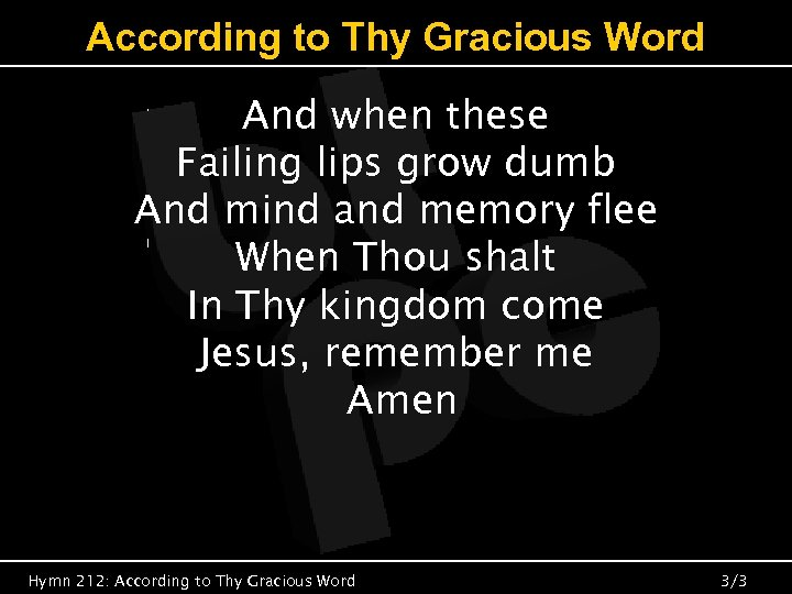 According to Thy Gracious Word And when these Failing lips grow dumb And mind