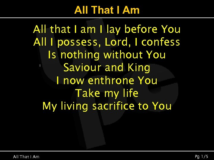 All That I Am All that I am I lay before You All I