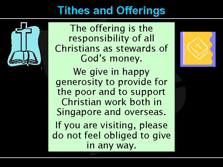 Tithes and Offerings The offering is the responsibility of all Christians as stewards of