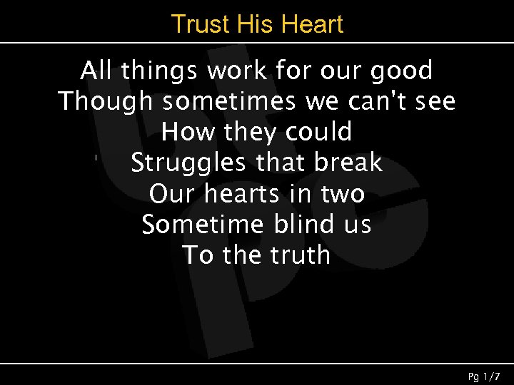Trust His Heart All things work for our good Though sometimes we can't see