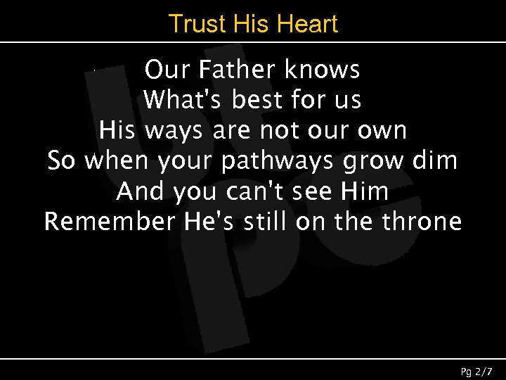 Trust His Heart Our Father knows What's best for us His ways are not