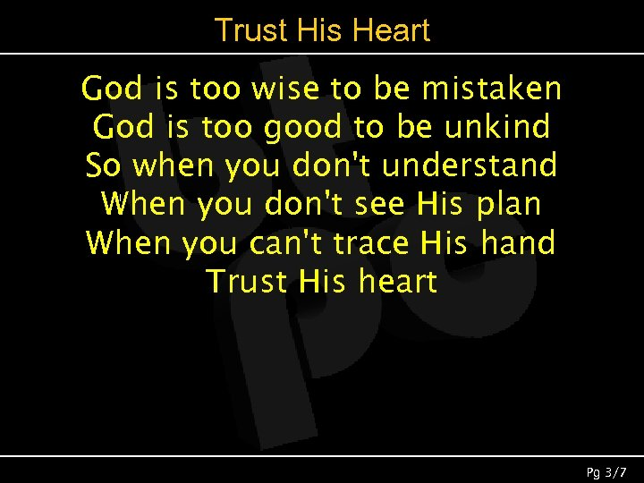 Trust His Heart God is too wise to be mistaken God is too good