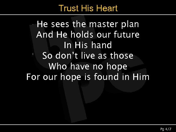 Trust His Heart He sees the master plan And He holds our future In