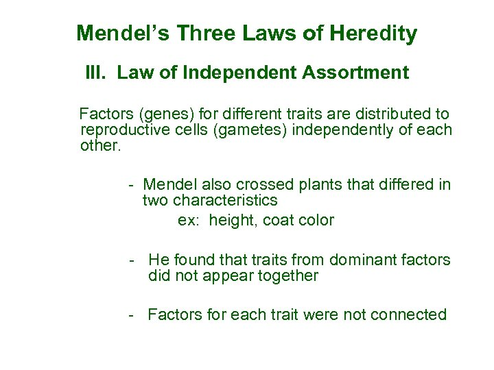 Mendel's Three Laws of Heredity Ill. Law of Independent Assortment Factors (genes) for different