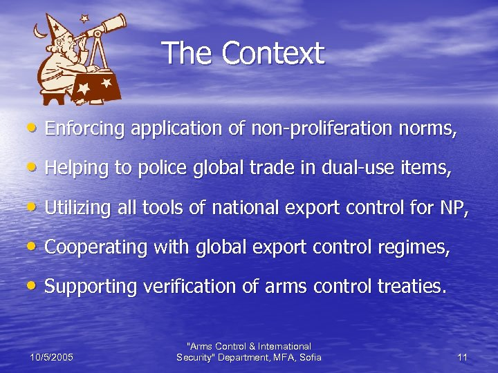 The Context • Enforcing application of non-proliferation norms, • Helping to police global trade