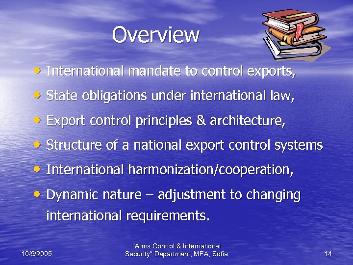 Overview • International mandate to control exports, • State obligations under international law, •