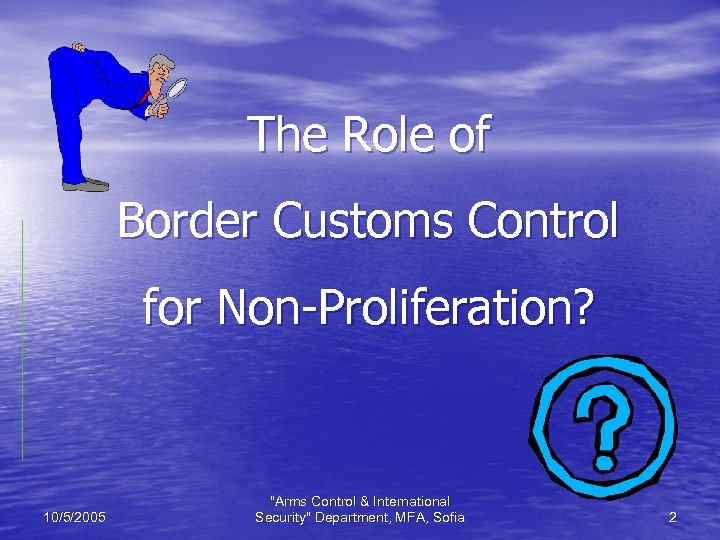 The Role of Border Customs Control for Non-Proliferation? 10/5/2005