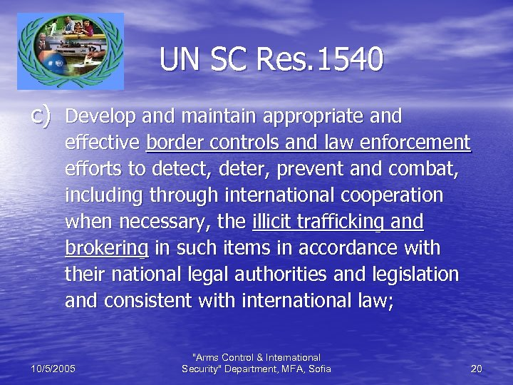 UN SC Res. 1540 c) Develop and maintain appropriate and effective border controls and