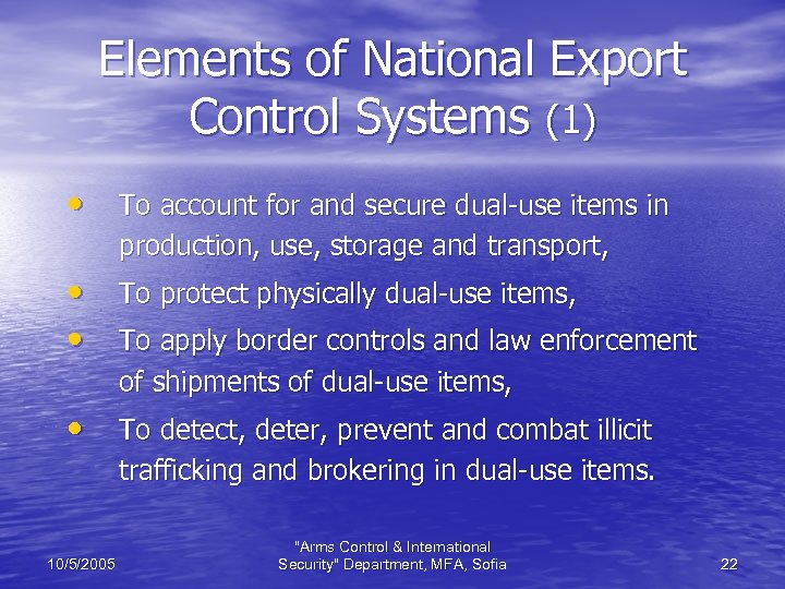 Elements of National Export Control Systems (1) • To account for and secure dual-use