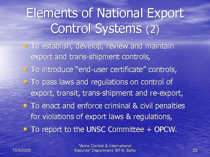Elements of National Export Control Systems (2) • To establish, develop, review and maintain