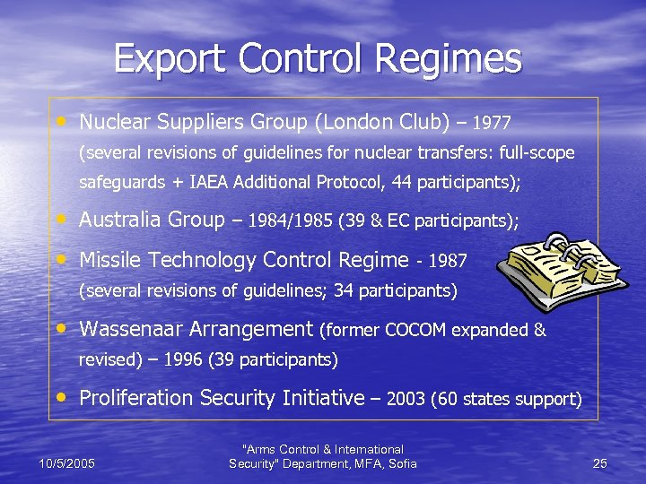 Export Control Regimes • Nuclear Suppliers Group (London Club) – 1977 (several revisions of
