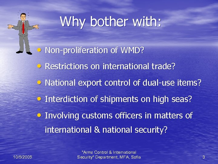 Why bother with: • Non-proliferation of WMD? • Restrictions on international trade? • National