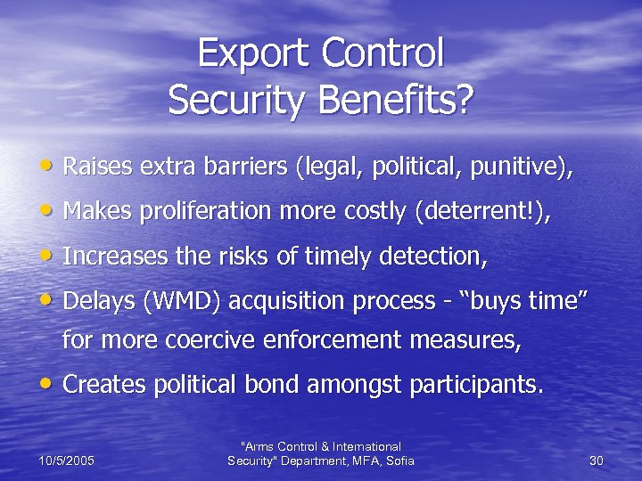 Export Control Security Benefits? • Raises extra barriers (legal, political, punitive), • Makes proliferation