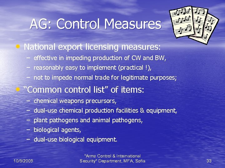 AG: Control Measures • National export licensing measures: – effective in impeding production of