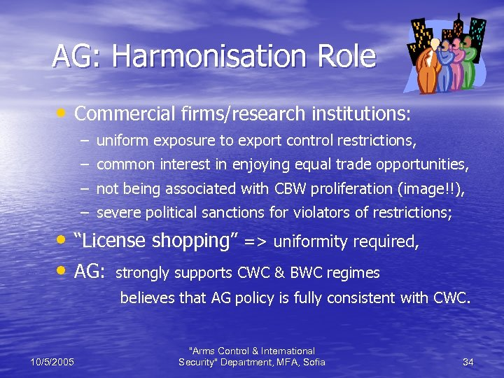 AG: Harmonisation Role • Commercial firms/research institutions: – uniform exposure to export control restrictions,