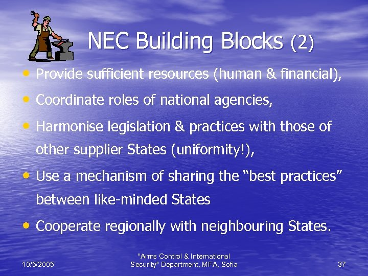 NEC Building Blocks (2) • Provide sufficient resources (human & financial), • Coordinate roles