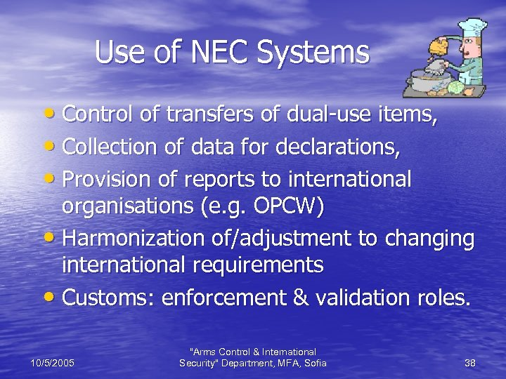 Use of NEC Systems • Control of transfers of dual-use items, • Collection of