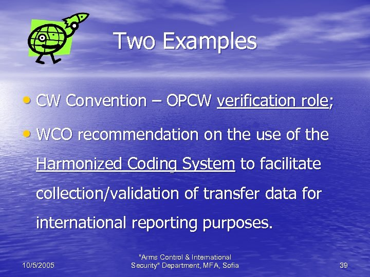 Two Examples • CW Convention – OPCW verification role; • WCO recommendation on the