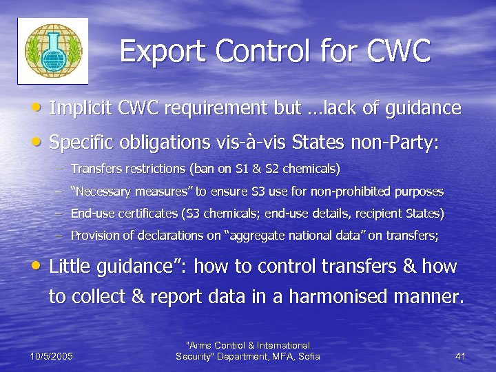 Export Control for CWC • Implicit CWC requirement but …lack of guidance • Specific