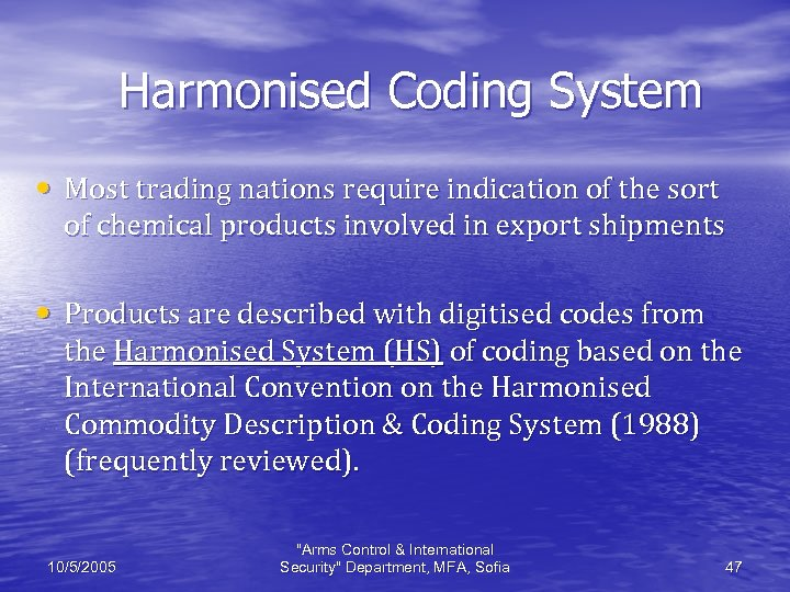 Harmonised Coding System • Most trading nations require indication of the sort of chemical