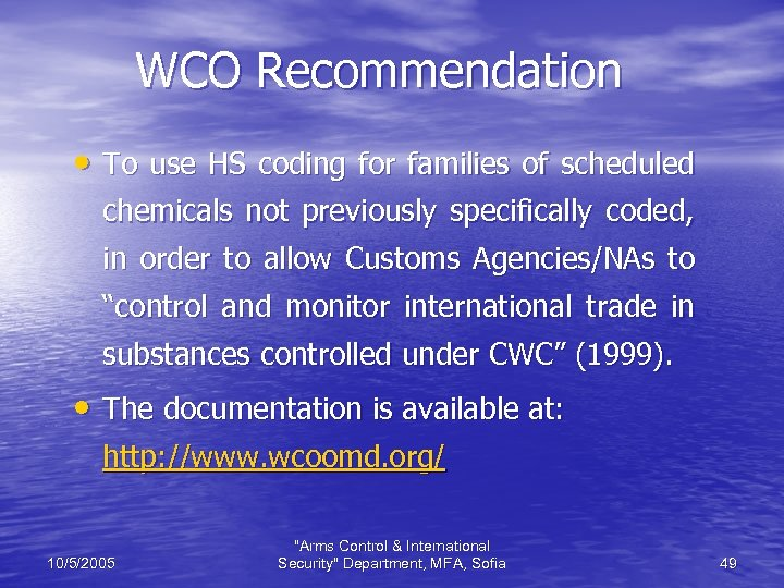 WCO Recommendation • To use HS coding for families of scheduled chemicals not previously