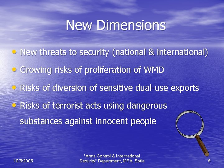 New Dimensions • New threats to security (national & international) • Growing risks of