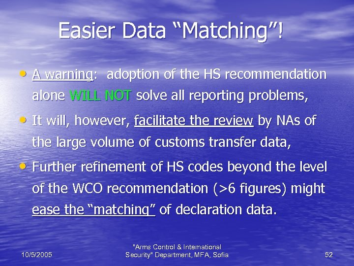 "Easier Data ""Matching""! • A warning: adoption of the HS recommendation alone WILL NOT"