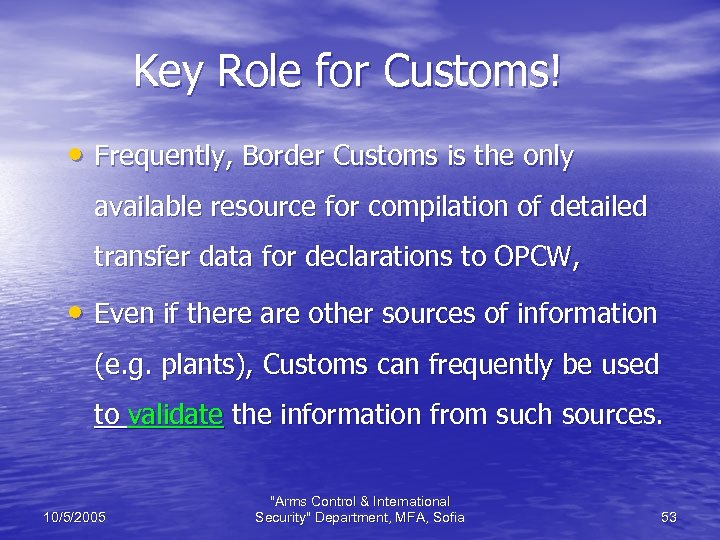 Key Role for Customs! • Frequently, Border Customs is the only available resource for