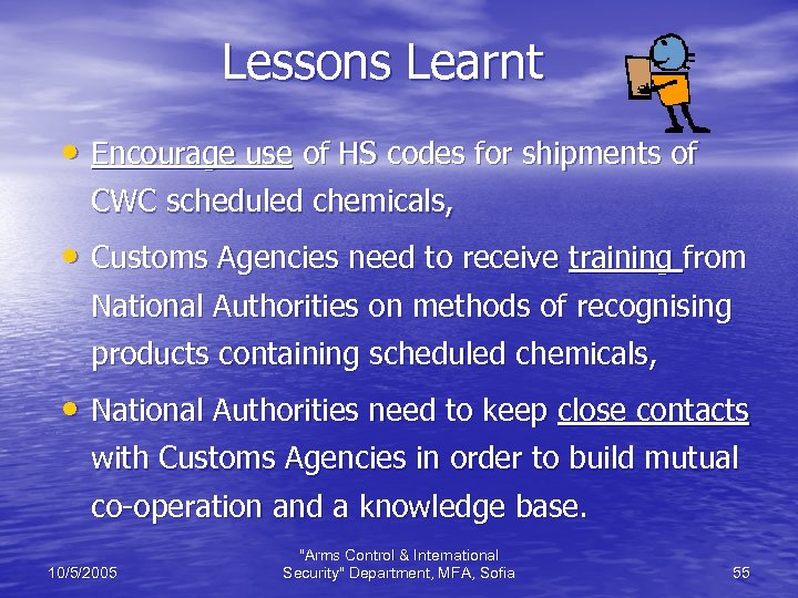 Lessons Learnt • Encourage use of HS codes for shipments of CWC scheduled chemicals,