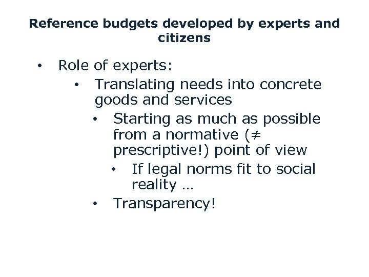 Reference budgets developed by experts and citizens • Role of experts: • Translating needs