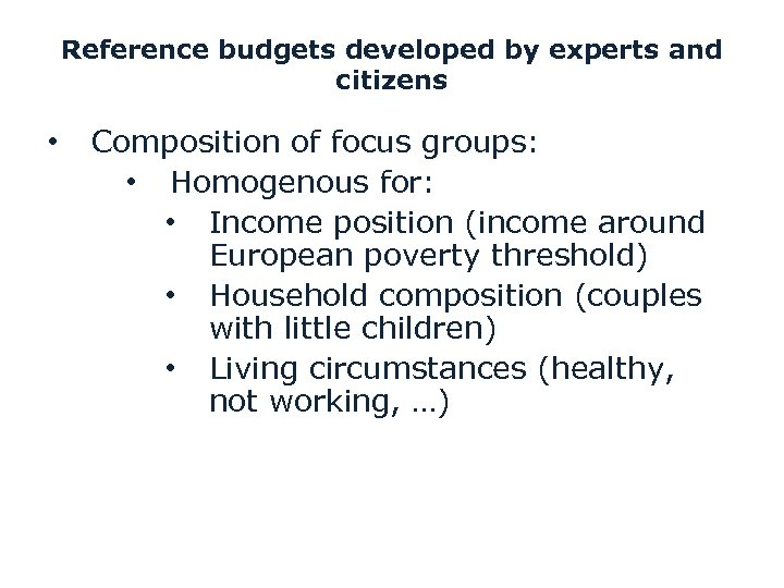 Reference budgets developed by experts and citizens • Composition of focus groups: • Homogenous