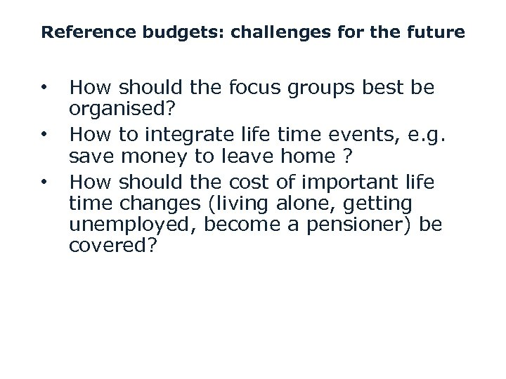 Reference budgets: challenges for the future • • • How should the focus groups