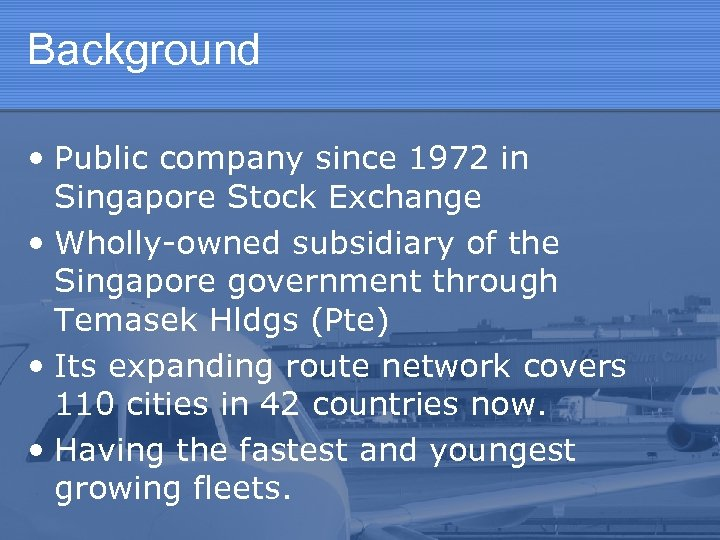 Background • Public company since 1972 in Singapore Stock Exchange • Wholly-owned subsidiary of