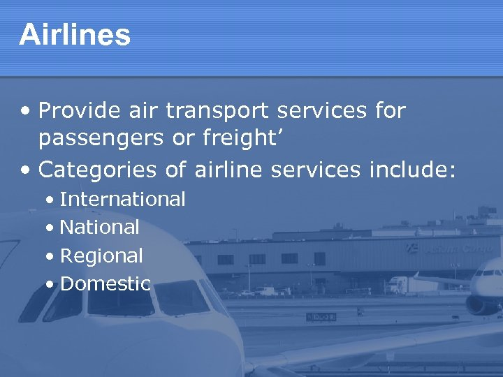 Airlines • Provide air transport services for passengers or freight' • Categories of airline