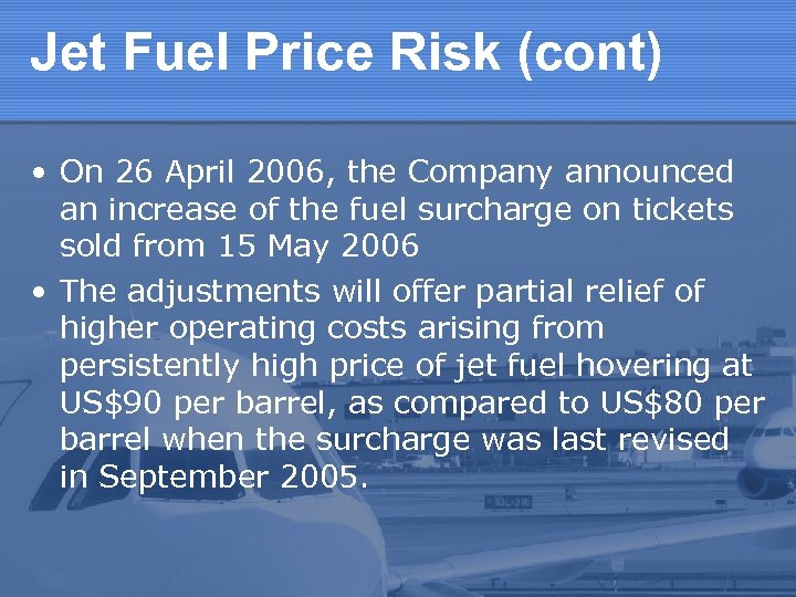 Jet Fuel Price Risk (cont) • On 26 April 2006, the Company announced an