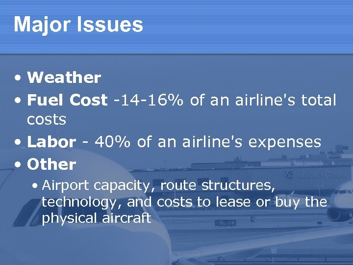 Major Issues • Weather • Fuel Cost -14 -16% of an airline's total costs