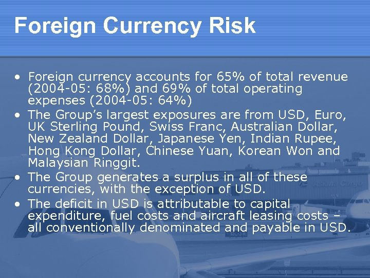 Foreign Currency Risk • Foreign currency accounts for 65% of total revenue (2004 -05: