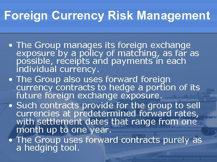 Foreign Currency Risk Management • The Group manages its foreign exchange exposure by a
